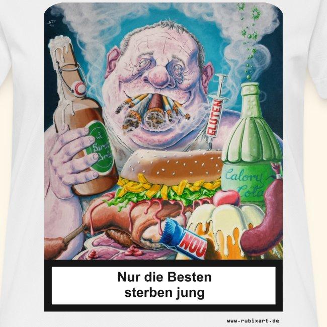 Nur die Besten sterben jung. Essen Trinken Rauchen