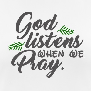God Listens When We Pray - Believe - Frauen T-Shirt atmungsaktiv