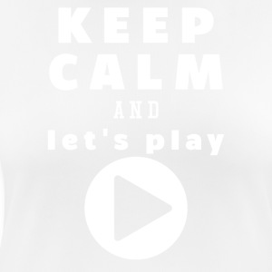 Keep Calm And Lad os Play - Dame T-shirt svedtransporterende