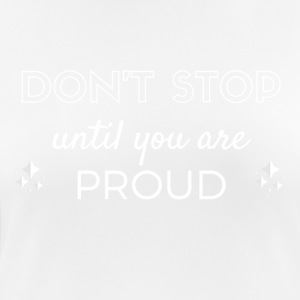 Don't stop until you are proud - Frauen T-Shirt atmungsaktiv