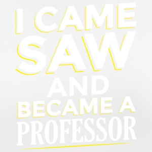 I CAME SAW AND BECAME A PROFESSOR - Women's Breathable T-Shirt