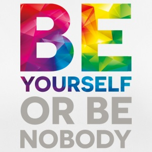 be your self or be nobody - Frauen T-Shirt atmungsaktiv