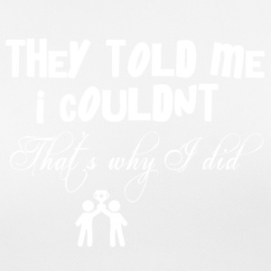 They told me that I couldn't so I did it anyway - Frauen T-Shirt atmungsaktiv