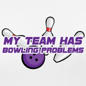 Bowling / Bowler: My Team Has Bowling Problems - Frauen T-Shirt atmungsaktiv