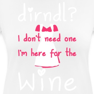 Dirndl? I do not need one, I'm here for the wine - Women's Breathable T-Shirt
