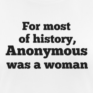 For most of history, Anonymous was a woman - Camiseta mujer transpirable