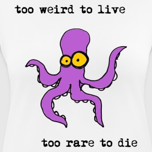too weird to live too rare to die, funny octopus - Women's Breathable T-Shirt