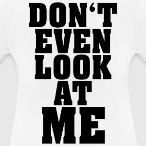 Do not look at me - Do not even look at me - Women's Breathable T-Shirt