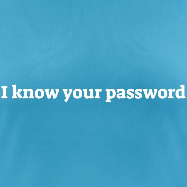 I know your password