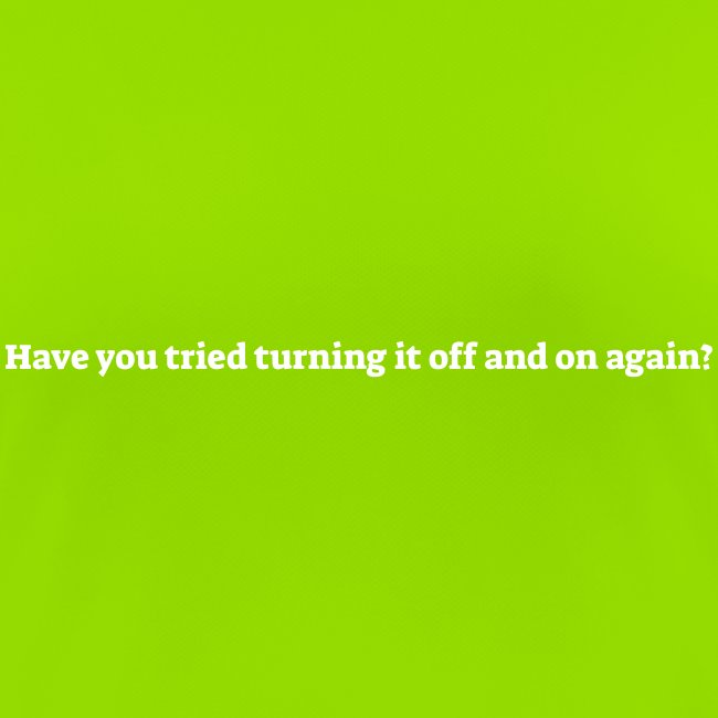 Have you tried turning it off and on again
