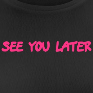 See you later - Frauen T-Shirt atmungsaktiv