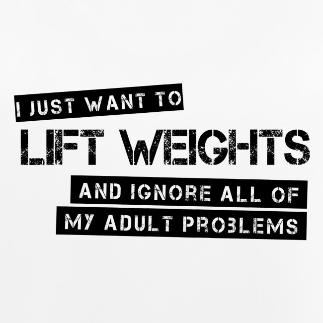 I just want to lift weights