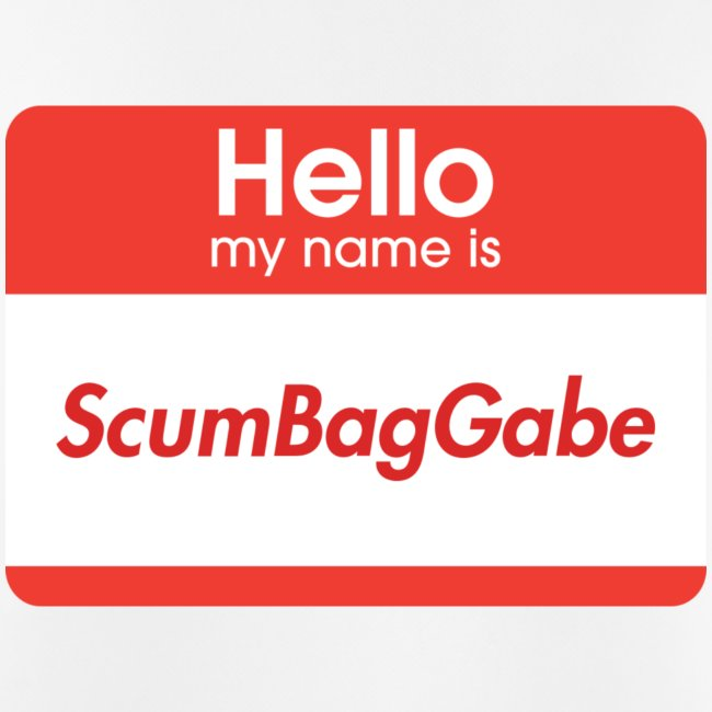 Hello My Name Is ScumBagGabe