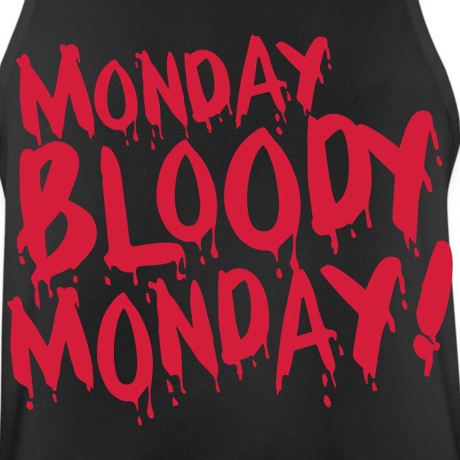 Monday Bloody Monday!