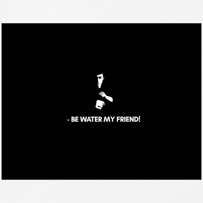 Bruce Lee, BE LIKE WATER, be water my friend