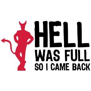 Die Hölle war voll. Also bin ich zurück gekommen!