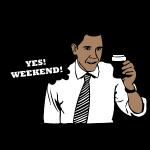 Obama Yes, weekend!