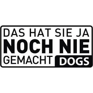 DOGS Das hat Sie ja noch nie