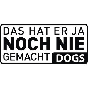 DOGS Das hat er ja noch nie