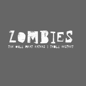 Zombies The only Meat Eaters I white text