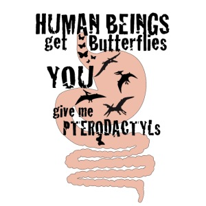 human being get butterflies YOU give me Pterodact