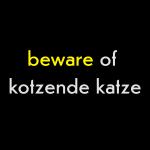 schraeger fuerst, beware of kotzende katze