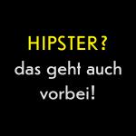 schraegerfuerst, hipster? das geht auch vorbei!