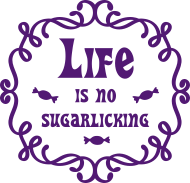 Neue Motive und Topseller: Life is no sugarlicking