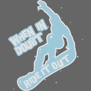 When in doubt ride it out - Snowboarder