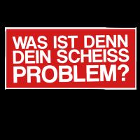 Was ist denn dein scheiß Problem?