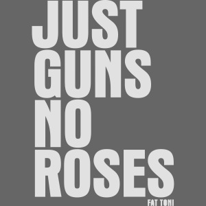 JUST GUNS NO ROSES