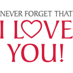 Never forget that I LOVE YOU!  Liefhebben liefde