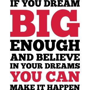 If you Dream Big enough #1