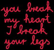 Valentinstag Shirt: you break my heart I break your legs