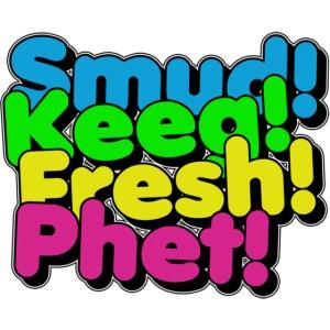 Smud! Keeg! Fresh! Phet!
