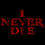 I NEVER DIE