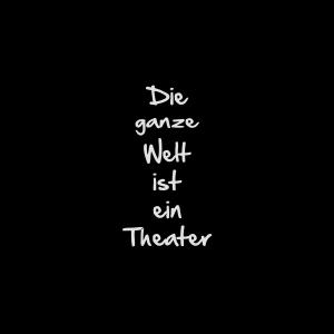 Die ganze Welt ist ein Theater