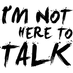 I´m Not Here To Talk - Gym, Fitness, Bodybuilding