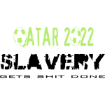 Slavery gets shit done qatar 2022