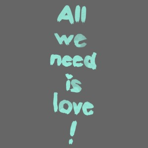 All we need is love! (türkis)
