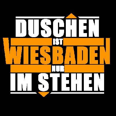 Duschen ist Wiesbaden - nur im Stehen - Duschen ist Wiesbaden - nur im Stehen  Für alle Wiesbadener, die auch gerne mal duschen. - wenwundertskind,stehen,pfälzisch,mainz,lustig,duschen,Wortspiel,Witzig,Wiesbaden,Stadt,Rheinland-pfalz,Rheinland,Regional,Pfalz,Main,Landeshauptstadt,Hauptstadt,Frankfurt