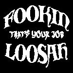 FOOKIN LOOSAH W.png