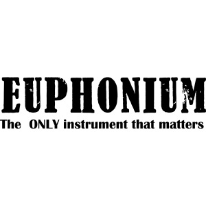 Euphonium, The ONLY instrument that matters