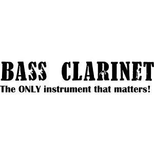 Bass Clarinet, The ONLY instrument that matters!