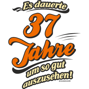 Geburtstag es dauerte 37 Jahre RAHMENLOS®