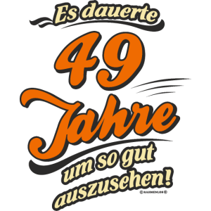 Geburtstag es dauerte 49 Jahre RAHMENLOS®