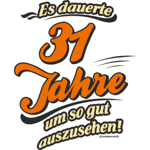 Geburtstag es dauerte 31 Jahre RAHMENLOS®
