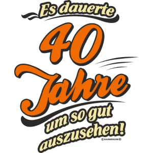 Geburtstag es dauerte 40 Jahre RAHMENLOS®