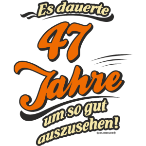 Geburtstag es dauerte 47 Jahre RAHMENLOS®