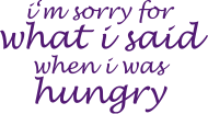 Sprüche- Kult- & Fun-Shirt: I'm sorry - hungry